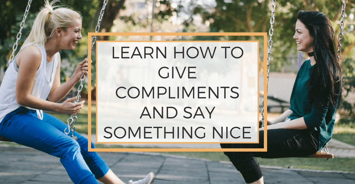 Learn How to Give Compliments and Say Something Nice